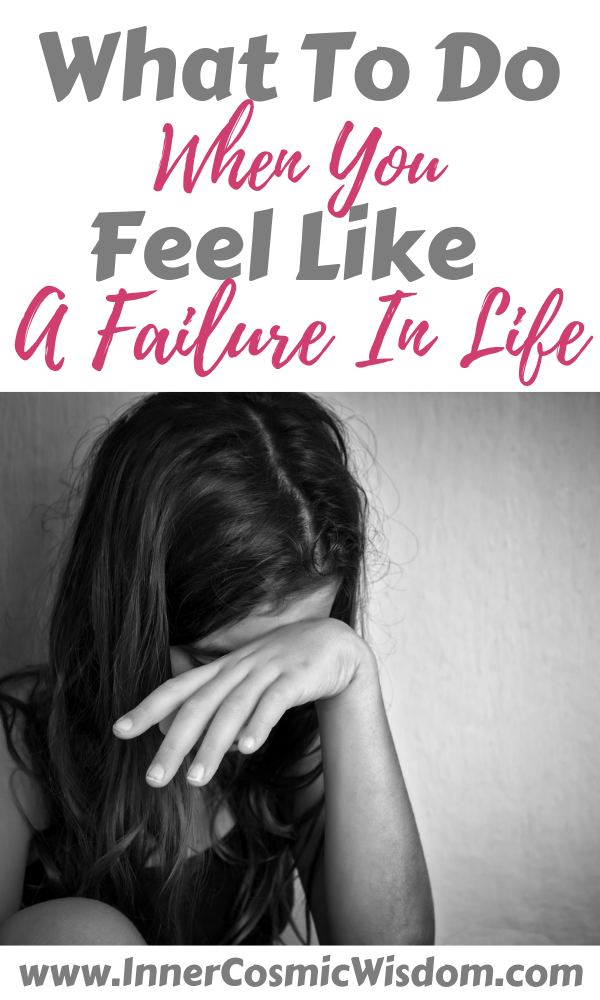 What To Do When You Feel Like A Failure In Life
